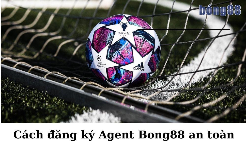 Cách đăng ký Agent Bong88 an toàn