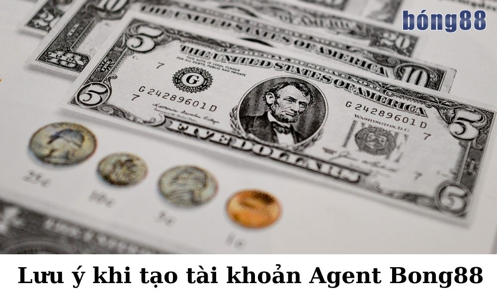 Lưu ý khi tạo tài khoản Agent Bong88