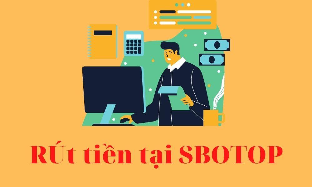 Các bước rút tiền tại SBOTOP đơn giản nhất