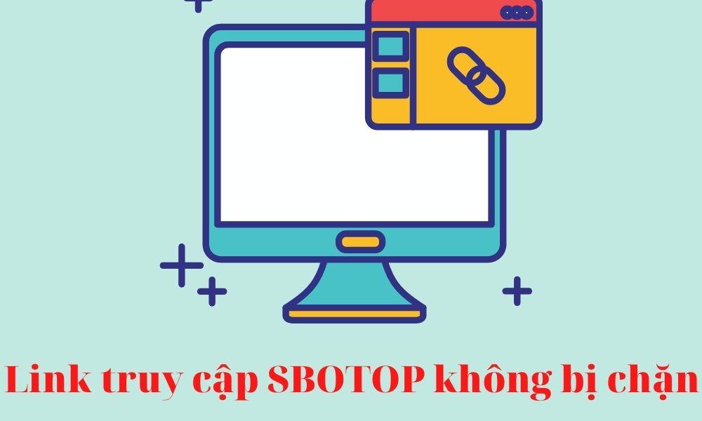Link truy cập vào SBOTOP không bị chặn