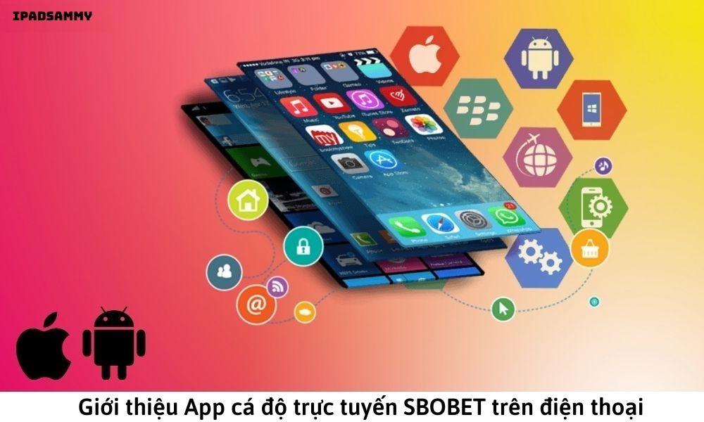 Giới thiệu App cá độ trực tuyến SBOBET trên điện thoại