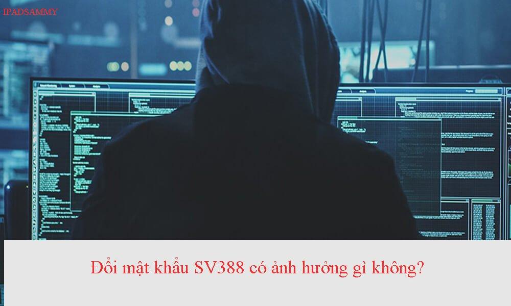 Đổi mật khẩu SV388 có sao không